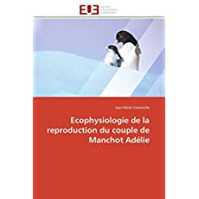 ECOPHYSIOLOGIE DE LA REPRODUCTION DU COUPLE DE MANCHOT ADELIE