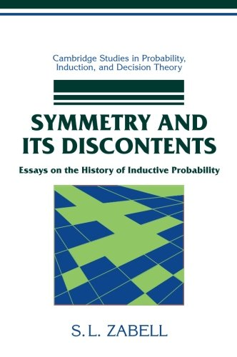 Symmetry and its Discontents: Essays on the History of Inductive Probability (Cambridge Studies in Probability, Inductio