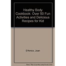 Healthy Body Cookbook: Over 50 Fun Activities and Delicious Recipes for Kid
