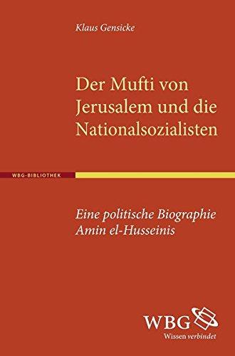 Der Mufti von Jerusalem und die Nationalsozialisten: Eine politische Biographie Amin el-Husseinis