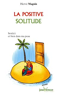 La positive solitude : Seul(e) et bien dans ma peau ! par Hervé Magnin
