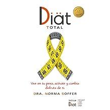 Diat Total. Vive en tu peso, actívate y cambia: disfruta de ti.: Este libro integra 4 en 1: DiatProject (alimentación), DiatBody (ejercicio), DiatMind (terapia emocional), y DiatSpirit (relajación)
