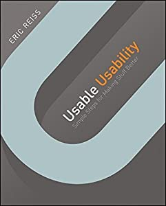 Usable Usability: Simple Steps for Making Stuff Better by Eric Reiss (2012-07-03)