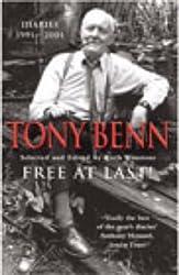 Free At Last! Diaries 1991-2001 by Tony Benn (2003) Paperback
