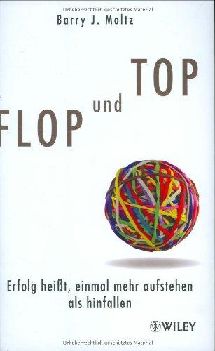 Flop Und Top: Erfolg Heibetat Einmal Mehr Aufstehen Als Hinfallen (German Edition)