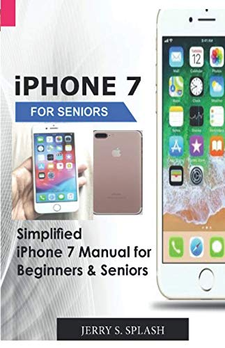iPhone 7  for seniors: Simplified iPhone 7 Manual for  Beginners & Seniors