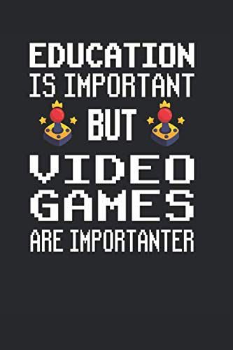 """Education is Important but Video Games are Importanter: Funny Gaming gamer notebook journal, paperback Wide Ruled Blank Lined. Ideal for Writing ... to write in. 6""""x9"""" 120 pages (60 sheets)."""