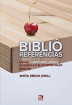 Bibliô Referências: Lacan: O seminário, livro 6: O desejo e sua interpretação por [Zbrun,Mirta]