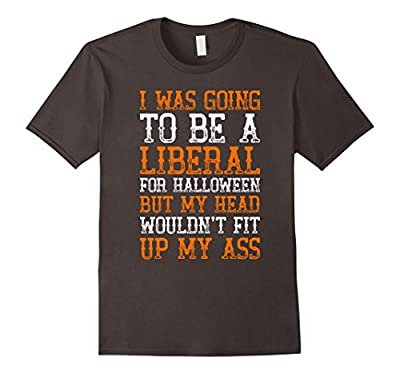 I Was Going Be Liberal - Funny Halloween T-Shirt