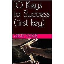 10 Keys to Success (first key) (the ten keys to success Book 1)