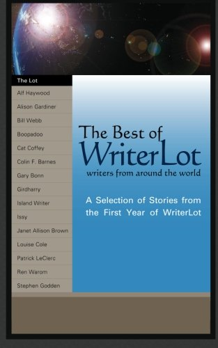 The Best of WriterLot: A Selection of Stories from the First Year of WriterLot (Volume 1)