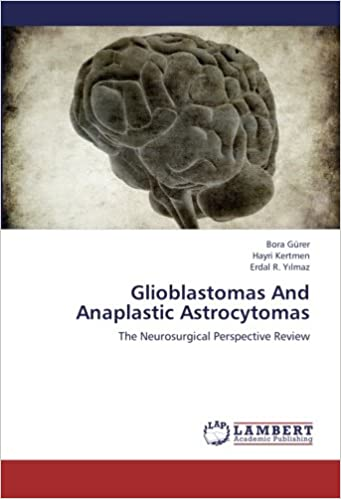 Glioblastomas And Anaplastic Astrocytomas: The Neurosurgical Perspective Review