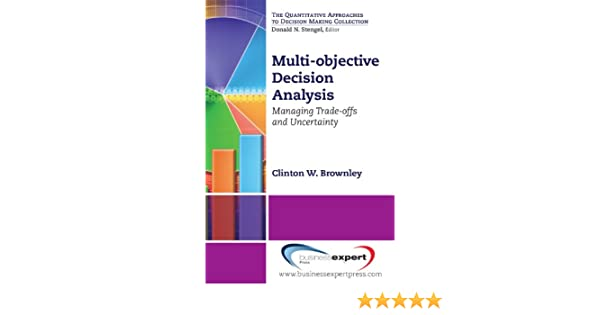 Multi-objective Decision Analysis: Managing Trade-offs and Uncertainty