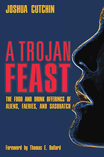 (A TROJAN FEAST: The Food and Drink Offerings of Aliens, Faeries, and Sasquatch)