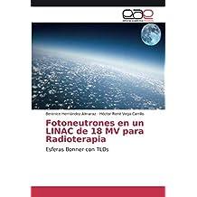 Fotoneutrones en un LINAC de 18 MV para Radioterapia: Esferas Bonner con TLDs (Spanish Edition) Apr 24, 2013