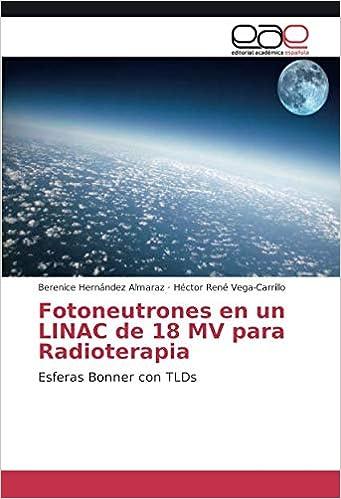 Fotoneutrones En Un Linac de 18 Mv Para Radioterapia: Amazon.es: Hernandez Almaraz Berenice, Vega-Carrillo Hector Rene: Libros