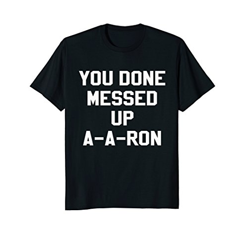 Mens You Done Messed Up A-A-Ron Funny TV Show Lovers Tshirt Medium - Black Aron