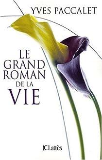 Le grand roman de la vie par Paccalet