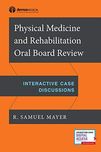 Physical Medicine and Rehabilitation Oral Board Review: Interactive Case Discussions ()
