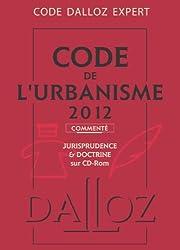 Code Dalloz Expert. Code de l'urbanisme 2012, commenté - 9e éd.: Codes Dalloz Expert