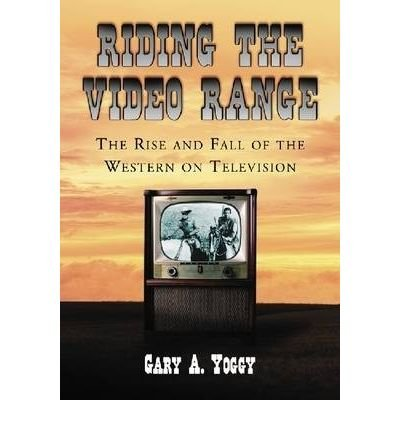 Download [(Riding the Video Range: The Rise and Fall of the Western on Television)] [Author: Gary A. Yoggy] published on (August, 2008) pdf