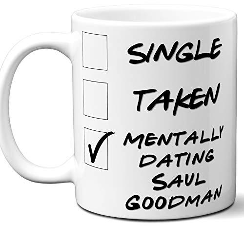 Funny Saul Goodman Mug. Single, Taken, Mentally Dating Coffee, Tea Cup. Best Gift Idea for Any Breaking Bad, Better Call Saul TV Series Fan, Lover. Women, Men Boys, Girls. Birthday, Christmas. 11 oz