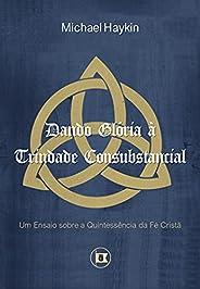Dando Glória à Trindade Consubstancial: Um Ensaio sobre a Quintessência da Fé Cristã