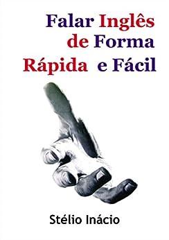 Falar Inglês de Forma Rápida e Fácil (Semanas do Inglês Livro 1) por [Inácio, Stélio]