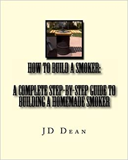 How to Build a Smoker: A Complete Step-by-Step Guide to