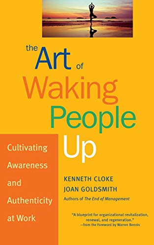 The Art of Waking People Up: Cultivating Awareness and Authenticity at Work