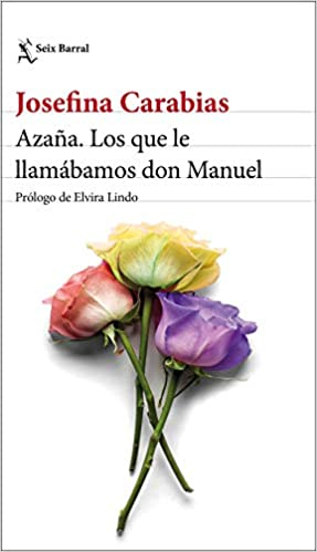 Azaña. Los que le llamábamos don Manuel de Josefina Carabias