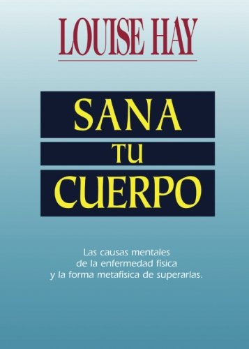 Sana Tu Cuerpo: (Heal Your Body) (Spanish Edition)