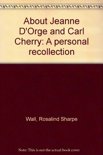About Jeanne D'Orge and Carl Cherry: A personal recollection