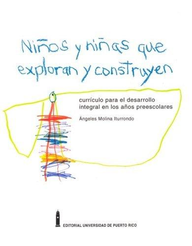 Ninos y Ninas Que Exploran y Construyen: Curriculo Para El Desarrollo Integral En Los Ninos Pre-Escolares (Spanish Edition) by Angeles Molina Iturrondo (2006-06-30)