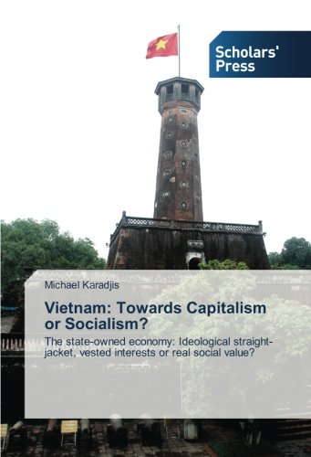 Vietnam: Towards Capitalism or Socialism?: The state-owned economy: Ideological straight-jacket, vested interests or real social value? by Scholars' Press