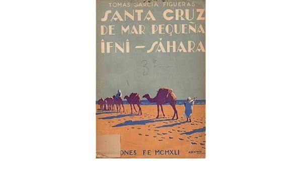Santa Cruz de Mar Pequeña-Ifni-Sahara / La acción de España en la costa occidental de Africa: Amazon.es: GARCIA FIGUERAS (Tomás).: Libros