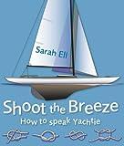 Shoot the Breeze: How to Speak Yachtie