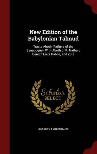 New Edition of the Babylonian Talmud: Tracts Aboth (Fathers of the Synagogue), With Aboth of R. Nathan, Derech Eretz Rabba, and Zuta