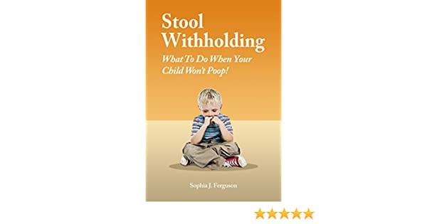 Stool Withholding: What To Do When Your Child Wont Poop! (USA Edition) (English Edition) eBook: Sophia J. Ferguson: Amazon.es: Tienda Kindle