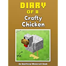 Diary of a Crafty Chicken [An Unofficial Minecraft Book] (Crafty Tales Book 23)