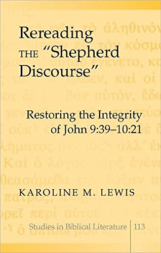 Rereading the «Shepherd Discourse»: Restoring the Integrity of John 9:39-10:21 (Studies in Biblical Literature) PDF
