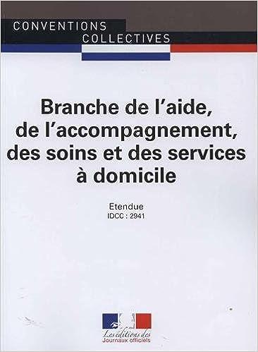 Branche de l'aide, de l'accompagnement, des soins et des services à domicile - Convention collective nationale étendue - 2e édition - Brochure n°3381 - IDCC : 2941