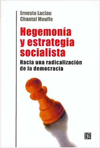 Hegemonía y estrategia socialista. Hacia una radicalización de la democracia (Spanish Edition): Laclau Ernesto y Chantal Mouffe: 9789505575954: Amazon.com: ...