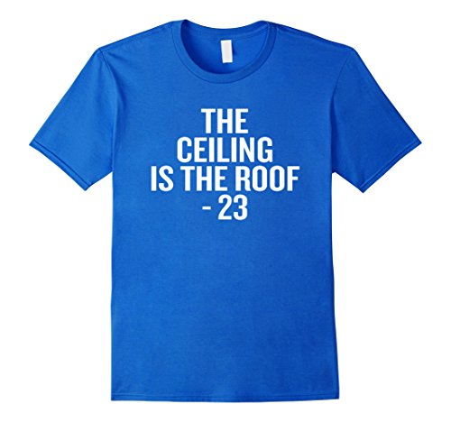 Ceiling Roof (Mens The Ceiling is The Roof - 23 Funny Quote T-shirt Basketball Large Royal Blue)