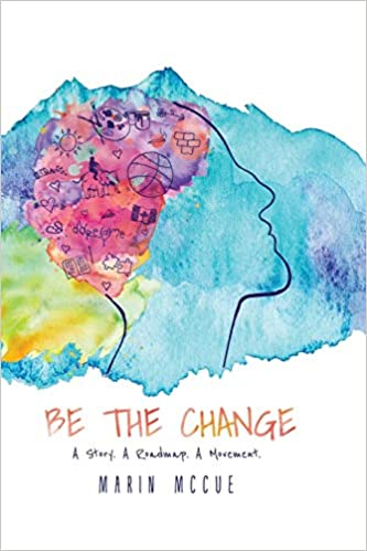 Be the Change - A Story. a Road Map. a Movement.: Marin ... Map Of Movement on map of control, map of tectonic, map of sundial, map of activity, map of exercise, map of myth, map of muscle groups, map of metabolism, map of speech, map of pressure, map of growth, map of digestion, map of mandala, map of writing, map of position, map of left brain, map of thinking, map of sounds, map of mime, map of shapes,