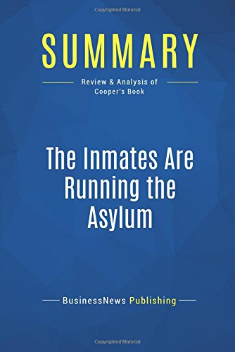 Download Summary: The Inmates Are Running the Asylum: Review and Analysis of Cooper's Book PDF