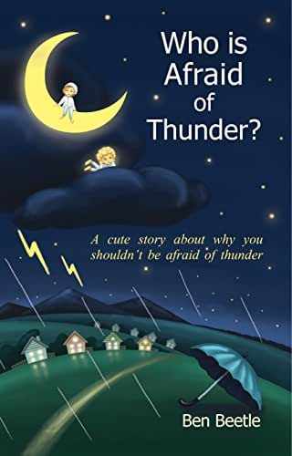 Who is Afraid of Thunder?: A Cute Story About Why You Shouldn't Be Afraid of Thunder (Books for Kids, Bedtime Stories for Kids, Beginner Reader Books, Picture Book for Little Ones)