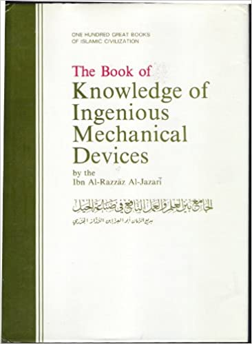 The Book of Knowledge of Ingenious Mechanical Devices: (Kitāb fī ma 'rifat al-ḥiyal al-handasiyya)