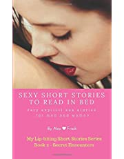 Sexy Short Stories to Read in Bed: Very explicit adult sex stories for men and women: Secret encounters