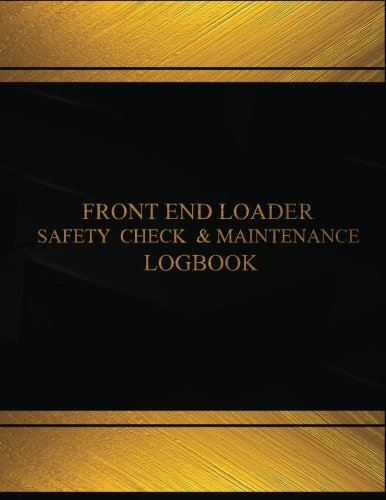 - Front End Loader Safety Check and Maintenance Log (Black  cover, X-Large): Front End Loader Safety Check and Maintenance Logbook (Black  cover, X-Large) (Centurion Logbooks/Record Books)